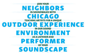 Join your neighbors in soundwalks with Chicago teaching artists for a unique outdoor experience in our sound environment as a listener and performer of your soundscape