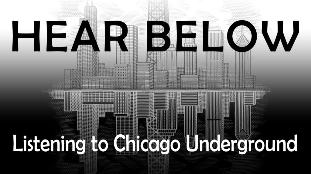 "Text saying ""Hear Below: Listening to Chicago Underground"" over background image of Chicago skyscrapers reflecting on upside down"